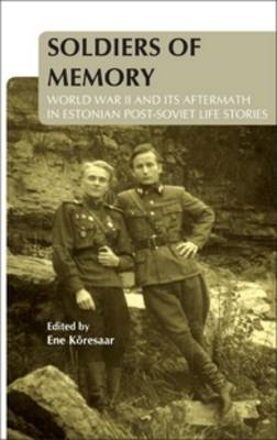Soldiers of Memory: World War II and Its Aftermath in Estonian Post-Soviet Life Stories - On the Boundary of Two Worlds 27 (Hardback)