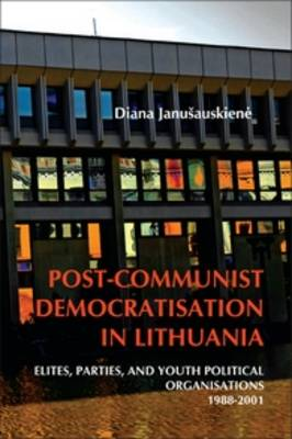 Post-Communist Democratisation in Lithuania: Elites, parties, and youth political organisations. 1988-2001 - On the Boundary of Two Worlds 28 (Paperback)