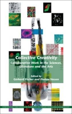 Collective Creativity: Collaborative Work in the Sciences, Literature and the Arts - Internationale Forschungen zur Allgemeinen und Vergleichenden Literaturwissenschaft 148 (Hardback)