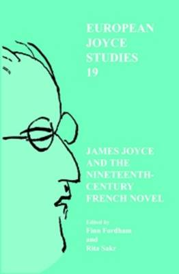 James Joyce and the Nineteenth-Century French Novel - European Joyce Studies 19 (Paperback)