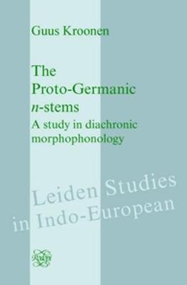 The Proto-Germanic <i>n</i>-stems: A study in diachronic morphophonology - Leiden Studies in Indo-European 18 (Hardback)