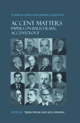Accent Matters: Papers on Balto-Slavic accentology - Studies in Slavic and General Linguistics 37 (Hardback)