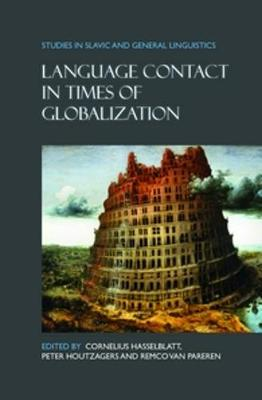Language Contact in Times of Globalization - Studies in Slavic and General Linguistics 38 (Hardback)