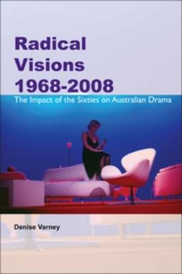 Radical Visions 1968-2008: The Impact of the Sixties on Australian Drama - Australian Playwrights 13 (Paperback)