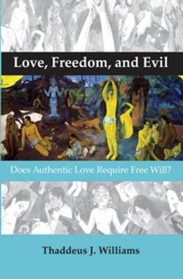 Love, Freedom, and Evil: Does Authentic Love Require Free Will? - Currents of Encounter 41 (Paperback)