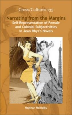Narrating from the Margins: Self-Representation of Female and Colonial Subjectivities in Jean Rhys's Novels - Cross/Cultures 135 (Hardback)