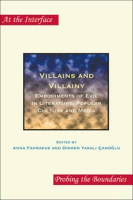 Villains and Villainy: Embodiments of Evil in Literature, Popular Culture and Media - At the Interface / Probing the Boundaries 76 (Paperback)