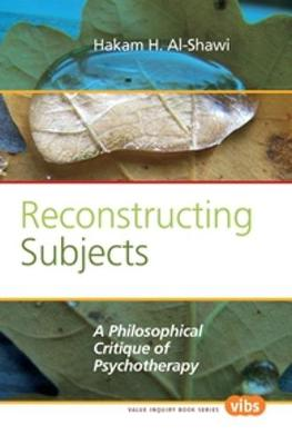 Reconstructing Subjects: A Philosophical Critique of Psychotherapy - Value Inquiry Book Series / Philosophy and Psychology 235 (Paperback)