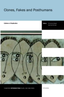 Clones, Fakes and Posthumans: Cultures of Replication - Thamyris/Intersecting: Place, Sex and Race 25 (Paperback)