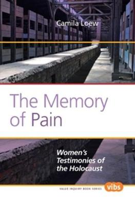 The Memory of Pain: Women's Testimonies of the Holocaust - Value Inquiry Book Series / Holocaust and Genocide Studies 237 (Paperback)