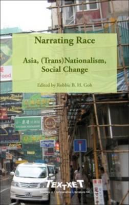 Narrating Race: Asia, (Trans)Nationalism, Social Change - Textxet: Studies in Comparative Literature 64 (Hardback)
