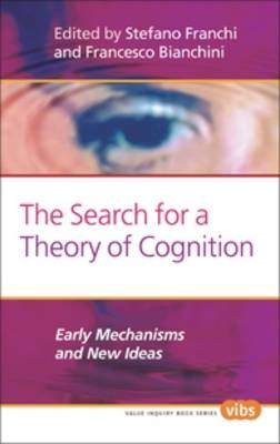 The Search for a Theory of Cognition: Early Mechanisms and New Ideas - Value Inquiry Book Series / Cognitive Science 238 (Hardback)