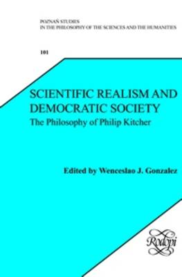 Scientific Realism and Democratic Society: The Philosophy of Philip Kitcher - Poznan Studies in the Philosophy of the Sciences and the Humanities 101 (Hardback)