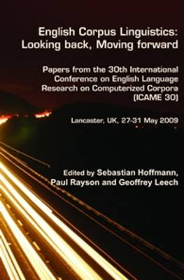 English Corpus Linguistics: Looking back, Moving forward: Papers from the 30th International Conference on English Language Research on Computerized Corpora (ICAME 30). Lancaster, UK, 27-31 May 2009 - Language and Computers 74 (Hardback)