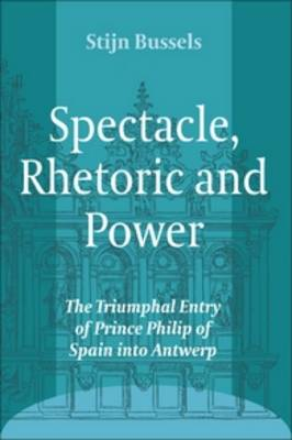 Spectacle, Rhetoric and Power: The Triumphal Entry of Prince Philip of Spain into Antwerp - Ludus 11 (Paperback)