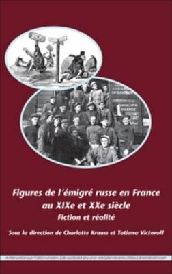Figures de l'emigre russe en France au XIXe et XXe siecle: Fiction et realite - Internationale Forschungen zur Allgemeinen und Vergleichenden Literaturwissenschaft 155 (Hardback)