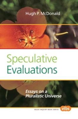 Speculative Evaluations: Essays on a Pluralistic Universe - Value Inquiry Book Series / Studies in Pragmatism and Values 243 (Paperback)