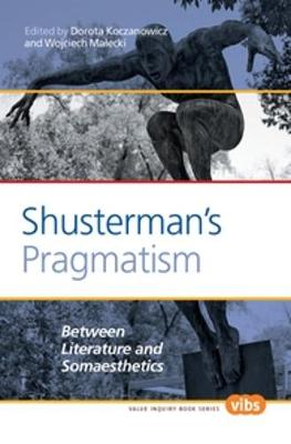 Shusterman's Pragmatism: Between Literature and Somaesthetics - Value Inquiry Book Series / Central European Value Studies 244 (Paperback)