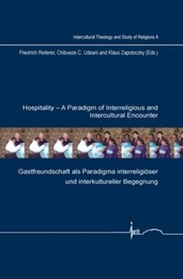 Hospitality: A Paradigm of Interreligious and Intercultural Encounter: Gastfreundschaft als Paradigma interreligioeser und interkultureller Begegnung - Intercultural Theology and Study of Religions 4 (Paperback)