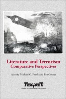 Literature and Terrorism: Comparative Perspectives - Textxet: Studies in Comparative Literature 66 (Paperback)