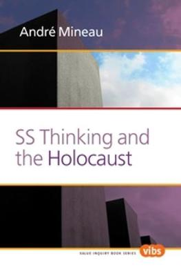 SS Thinking and the Holocaust - Value Inquiry Book Series / Holocaust and Genocide Studies 247 (Paperback)