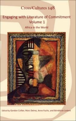 Engaging with Literature of Commitment. Volume 1: Africa in the World - Cross/Cultures 148 (Hardback)