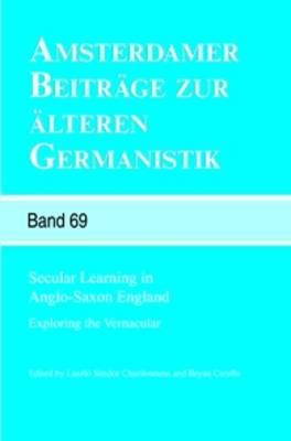Secular Learning in Anglo-Saxon England: Exploring the Vernacular - Amsterdamer Beitrage zur alteren Germanistik 69 (Paperback)