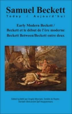 Early Modern Beckett / Beckett et le debut de l'ere moderne: Beckett Between / Beckett entre deux - Samuel Beckett Today / Aujourd'hui 24 (Hardback)