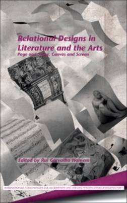Relational Designs in Literature and the Arts: Page and Stage, Canvas and Screen - Internationale Forschungen zur Allgemeinen und Vergleichenden Literaturwissenschaft 158 (Hardback)