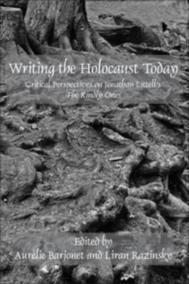 Writing the Holocaust Today: Critical Perspectives on Jonathan Littell's <i>The Kindly Ones</i> - Faux Titre 381 (Paperback)