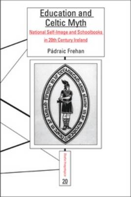 Education and Celtic Myth: National Self-Image and Schoolbooks in 20th Century Ireland - Studia Imagologica 20 (Paperback)