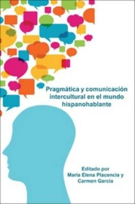 Pragmatica y comunicacion intercultural en el mundo hispanohablante - Foro Hispanico 44 (Paperback)