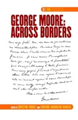 George Moore: Across Borders - DQR Studies in Literature 51 (Hardback)