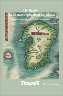 Hy Brasil: The Metamorphosis of an Island: From Cartographic Error to Celtic Elysium - Textxet: Studies in Comparative Literature 69 (Paperback)