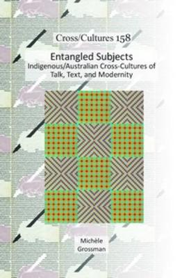 Entangled Subjects: Indigenous/Australian Cross-Cultures of Talk, Text, and Modernity - Cross/Cultures 158 (Hardback)