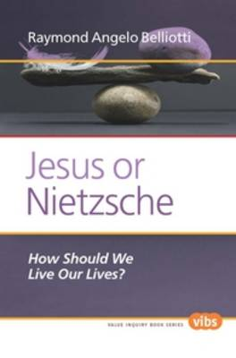 Jesus or Nietzsche: How Should We Live Our Lives? - Value Inquiry Book Series / Ethical Theory and Practice 259 (Paperback)