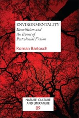 EnvironMentality: Ecocriticism and the Event of Postcolonial Fiction - Nature, Culture and Literature 9 (Paperback)