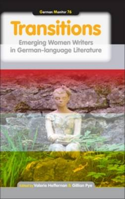 Transitions: Emerging Women Writers in German-language Literature - German Monitor 76 (Hardback)
