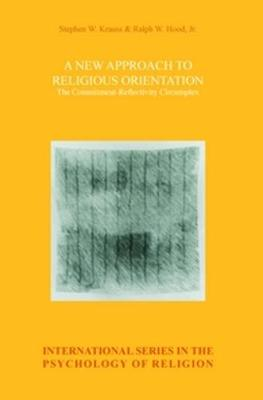 A New Approach to Religious Orientation: The Commitment-Reflectivity Circumplex - International Series in the Psychology of Religion 16 (Paperback)