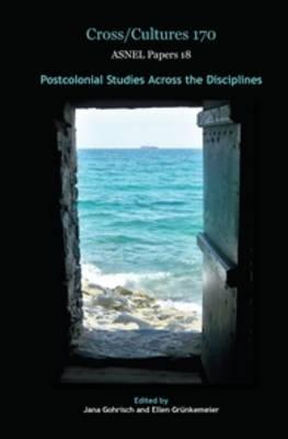 Postcolonial Studies across the Disciplines - Cross/Cultures / ASNEL Papers 170/18 (Hardback)