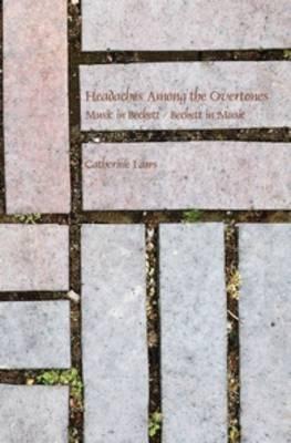 Headaches Among the Overtones: Music in Beckett / Beckett in Music - Faux Titre 391 (Hardback)