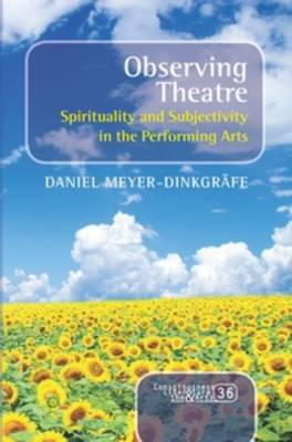 Observing Theatre: Spirituality and Subjectivity in the Performing Arts - Consciousness, Literature and the Arts 36 (Paperback)