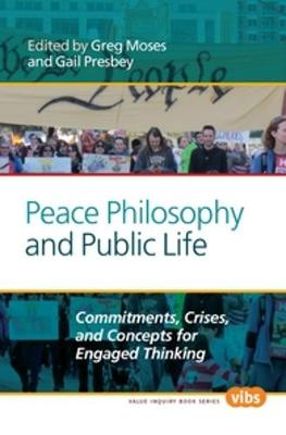 Peace Philosophy and Public Life: Commitments, Crises, and Concepts for Engaged Thinking - Value Inquiry Book Series / Philosophy of Peace 268 (Paperback)
