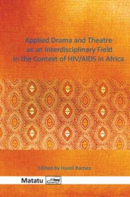 Applied Drama and Theatre as an Interdisciplinary Field in the Context of HIV/AIDS in Africa - Matatu 43 (Hardback)