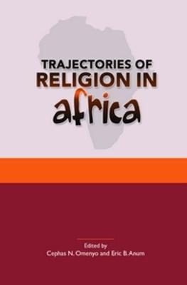 Trajectories of Religion in Africa: Essays in Honour of John S. Pobee - Studies in World Christianity and Interreligious Relations 48 (Paperback)