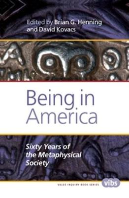 Being in America: Sixty Years of the Metaphysical Society - Value Inquiry Book Series / Histories and Addresses of Philosophical Societies 272 (Hardback)