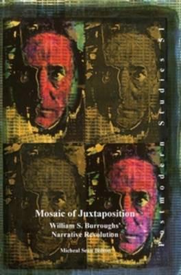Mosaic of Juxtaposition: William S. Burroughs' Narrative Revolution - Postmodern Studies 51 (Paperback)
