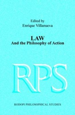 Law and the Philosophy of Action - Rodopi Philosophical Studies / Social, Political and Legal Philosophy 10 (Paperback)
