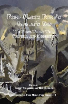 Ford Madox Ford's <i>Parade's End</i>: The First World War, Culture, and Modernity - International Ford Madox Ford Studies 13 (Paperback)