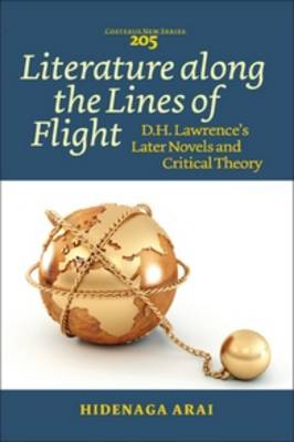 Literature along the Lines of Flight: D.H. Lawrence's Later Novels and Critical Theory - Costerus New Series 205 (Paperback)